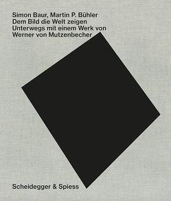 Dem Bild die Welt zeigen von Baur,  Simon, Bühler,  Martin P., Steiner,  Juri