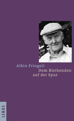 Dem Bleibenden auf der Spur von Fringeli,  Albin, Fringeli,  Ulla
