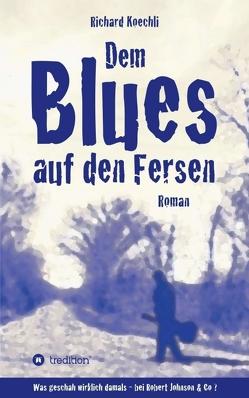 Dem Blues auf den Fersen von Koechli,  Richard