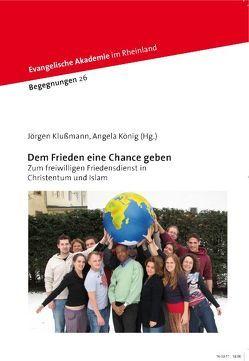 Dem Frieden eine Chance geben von Klußmann,  Jörgen, König,  Angela