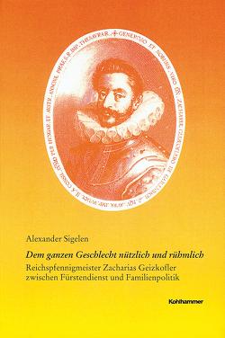 Dem ganzen Geschlecht nützlich und rühmlich von Sigelen,  Alexander