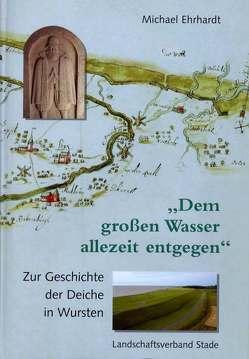 """""""Dem großen Wasser allezeit entgegen"""" von Ehrhardt,  Michael"""