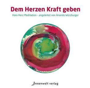 CD Dem Herzen Kraft geben von Würzburger,  Anando