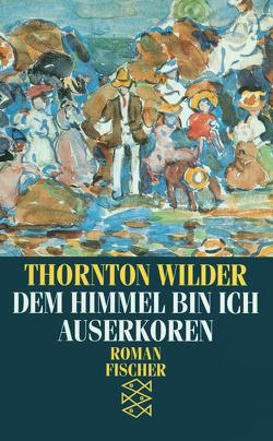 Dem Himmel bin ich auserkoren von Herlitschka,  Herberth E., Wilder,  Thornton