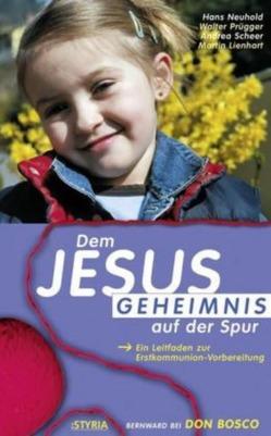 Dem Jesus-Geheimnis auf der Spur von Neuhold,  Hans, Prügger,  Walter, Scheer Andrea