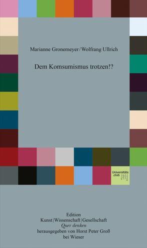 Dem Konsumismus trotzen!? von Gronemeyer,  Marianne, Ullrich,  Wolfgang