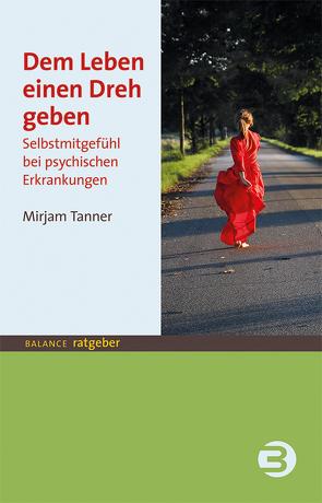 Dem Leben einen Dreh geben von Tanner,  Mirjam