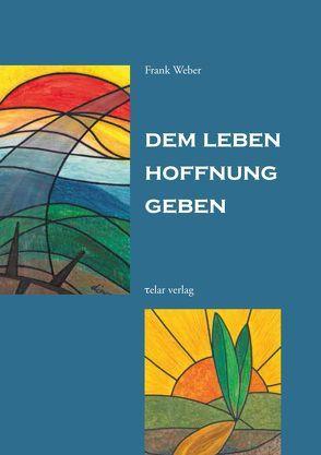 Dem Leben Hoffnung geben von Krüger,  Heidi, Weber,  Frank