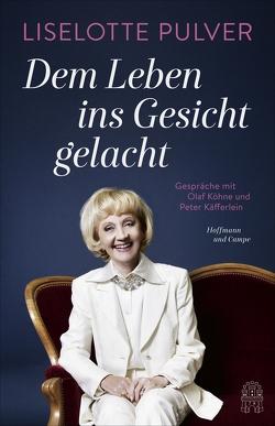 Dem Leben ins Gesicht gelacht von Käfferlein,  Peter, Köhne,  Olaf, Pulver,  Liselotte