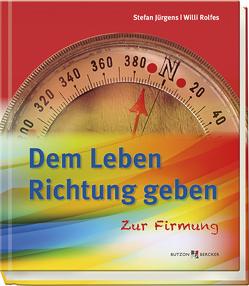 Dem Leben Richtung geben von Jürgens,  Stefan, Rolfes,  Willi