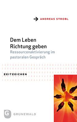 Dem Leben Richtung geben – Ressourcenaktivierung im pastoralen Gespräch von Strobl,  Andreas