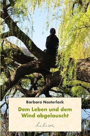 Dem Leben und dem Wind abgelauscht von Literatur Verein e.V.,  Linzgau, Nasterlack,  Barbara