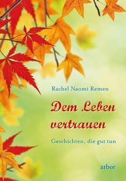 Dem Leben vertrauen von Remen,  Rachel Naomi, Schneider,  Lothar