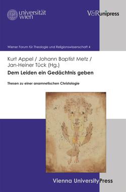 Dem Leiden ein Gedächtnis geben von Appel,  Kurt, Baier,  Karl, Danz,  Christian, Metz,  Johann Baptist, Tück,  Jan Heiner