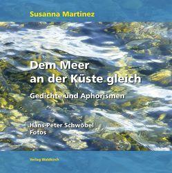 Dem Meer an der Küste gleich von Martinez,  Susanna, Schwöbel,  Hans-Peter