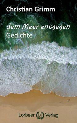 dem Meer entgegen von Grimm,  Christian