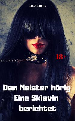 Dem Meister hörig – eine Sklavin berichtet von Lickit,  Leah