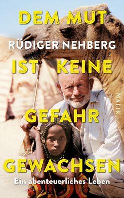 Dem Mut ist keine Gefahr gewachsen von Nehberg,  Rüdiger