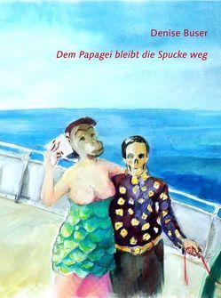 Dem Papagei bleibt die Spucke weg von Buser,  Denise