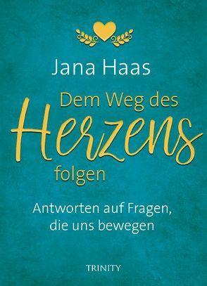 Dem Weg des Herzens folgen von Haas,  Jana