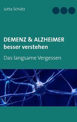 Demenz & Alzheimer besser verstehen von Schütz,  Jutta