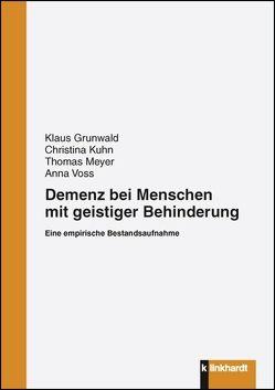 Demenz bei Menschen mit geistiger Behinderung von Grunwald,  Klaus, Kuhn,  Christina, Meyer,  Thomas, Voss,  Anna
