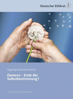 Demenz – Ende der Selbstbestimmung? von Deutscher Ethikrat