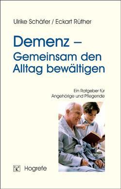 Demenz – Gemeinsam den Alltag bewältigen von Rüther,  Eckart, Schäfer,  Ulrike