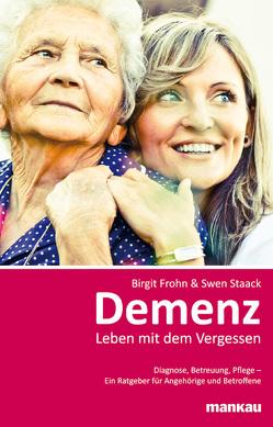Demenz: Leben mit dem Vergessen von Frohn,  Birgit, Staack,  Swen