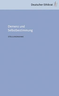 Demenz und Selbstbestimmung von Deutscher Ethikrat