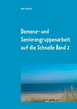 Demenz- und Seniorengruppenarbeit auf die Schnelle Band 2 von Schmitt,  Gabi