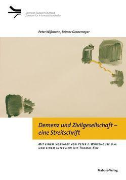 Demenz und Zivilgesellschaft – eine Streitschrift von Gronemeyer,  Reimer, Klie,  Thomas, Whitehouse,  Peter J, Wißmann,  Peter