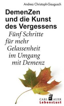 DemenZen und die Kunst des Vergessens von Christoph-Gaugusch,  Andrea