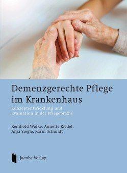Demenzgerechte Pflege im Krankenhaus von Riedel,  Annette, Schmidt,  Karin, Siegle,  Anja, Wolke,  Reinhold