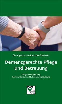 Demenzgerechte Pflege und Betreuung von Dorfmeister,  Günter, Öhlinger,  Rudolf, Schneider,  Remo