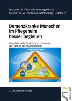 Demenzkranke Menschen im Pflegeheim besser begleiten von Bär,  Netzwerk Alternsforschung Heidelberg,  Marion, Diakonisches Werk Württemberg