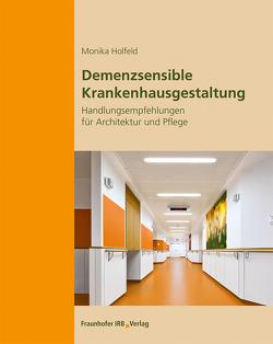 Demenzsensible Krankenhausgestaltung. von Holfeld,  Monika