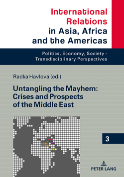 Untangling the Mayhem: Crises and Prospects of the Middle East von Havlová,  Radka