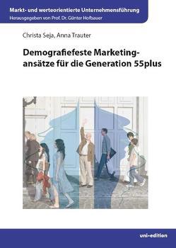 Demografiefeste Marketingansätze für die Generation 55plus von Hofbauer,  Günter, Seja,  Christa, Trauter,  Anna