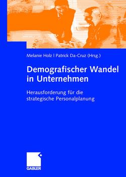 Demografischer Wandel in Unternehmen von Da-Cruz,  Patrick, Holz,  Melanie