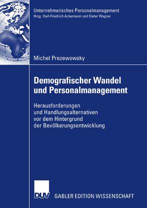 Demografischer Wandel und Personalmanagement von Ackermann und Prof. Dr. Dieter Wagner,  Professor Karl Friedrich, Prezewowsky,  Michel