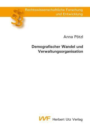 Demografischer Wandel und Verwaltungsorganisation von Pötzl,  Anna