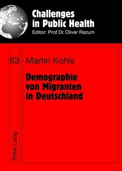 Demographie von Migranten in Deutschland von Kohls,  Martin