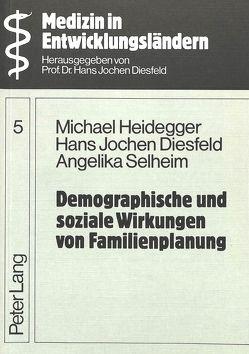 Demographische und soziale Wirkungen von Familienplanung von Diesfeld,  Hans Jochen, Heidegger,  M., Selheim,  A.