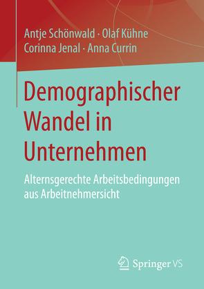 Demographischer Wandel in Unternehmen von Currin,  Anna, Jenal,  Corinna, Kühne,  Olaf, Schönwald,  Antje