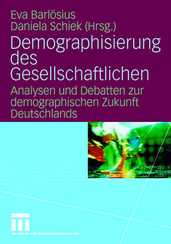 Demographisierung des Gesellschaftlichen von Barlösius,  Eva, Schiek,  Daniela