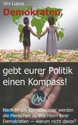 Demokraten, gebt eurer Politik einen Kompass! von Lupus,  Urs
