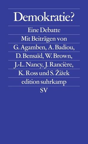 Demokratie? von Agamben,  Giorgio, Badiou,  Alain, Bensaid,  Daniel, Brown,  Wendy, Nancy,  Jean-Luc, Rancière,  Jacques, Ross,  Kristin, Žižek,  Slavoj