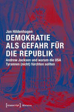 Demokratie als Gefahr für die Republik von Hildenhagen,  Jan