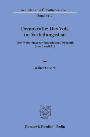 Demokratie: Das Volk im Verteilungsstaat. von Leisner,  Walter